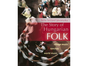 Jávorszky Béla Szilárd - The Story of Hungarian Folk