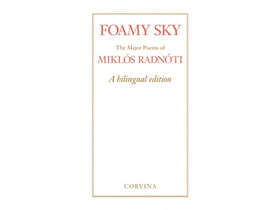 Radnóti Miklós - Foamy Sky - The Major Poems of Miklós Radnóti - A bilingual edition