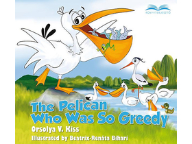 Orsolya V. Kiss - The pelican who was so greedy