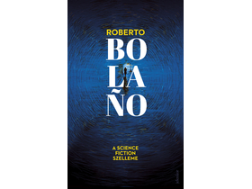 Roberto Bolano - A science fiction szelleme