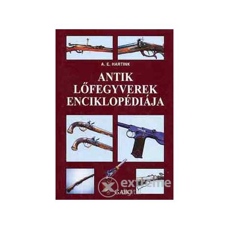 A. E. Hartink - Antik lőfegyverek enciklopédiája