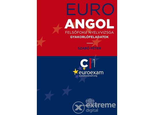 Szabó Péter - Euro Angol felsőfokú nyelvvizsga gyakorlófeladatok 8342dd8070